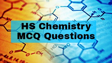 HS Chemistry MCQ type Questions for Practice - WBCHSE Chemistry 1