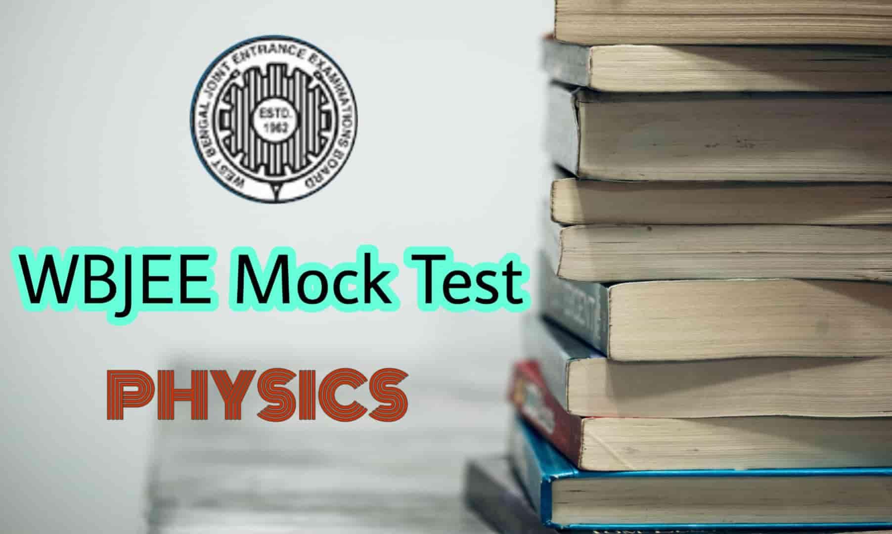 WBJEE 2019 Physics Mock Test