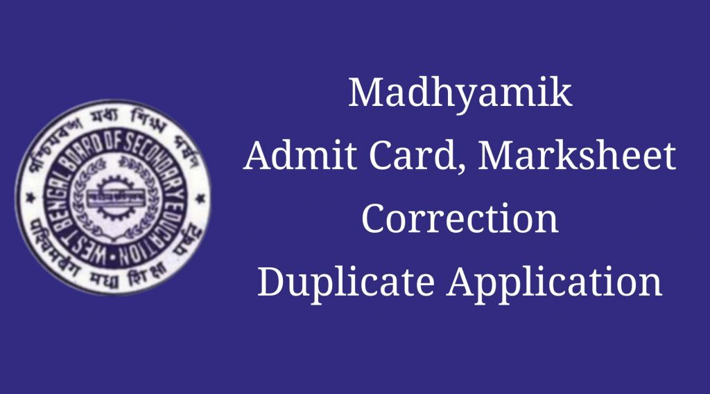 Duplicate Madhyamik Admit, Registration, Original Migration Certificate and Mark sheet or make Corrections